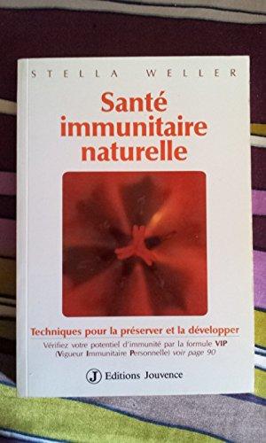 SANTE IMMUNITAIRE NATURELLE. Techniques pour la préserver et la développer