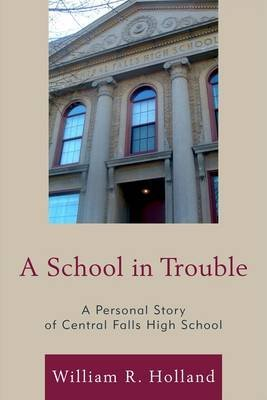 [A School in Trouble: A Personal Story of Central Falls High School] (By: William R. Holland) [published: September, 2010]