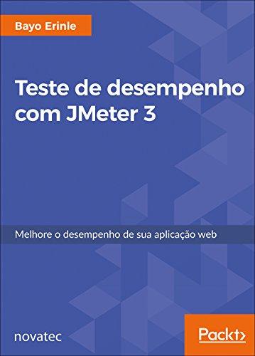 Teste de desempenho com JMeter 3: Melhore o desempenho de sua aplicação web (Portuguese Edition) por Bayo Erinle