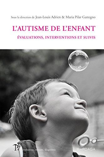 L'autisme de l'enfant: Évaluations, interventions et suivis (Psy t. 6)