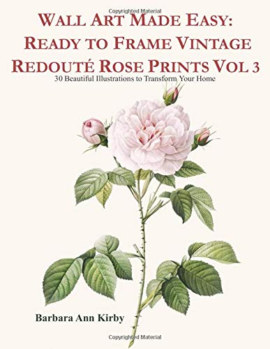 Wall Art Made Easy: Ready to Frame Vintage Redouté Rose Prints Vol 3: 30 Beautiful Illustrations to Transform Your Home (Redoute Roses, Band 3) -