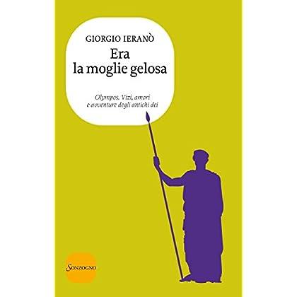 Era La Moglie Gelosa (Olympos. Vizi, Amori E Avventure Degli Antichi Dei Vol. 2)