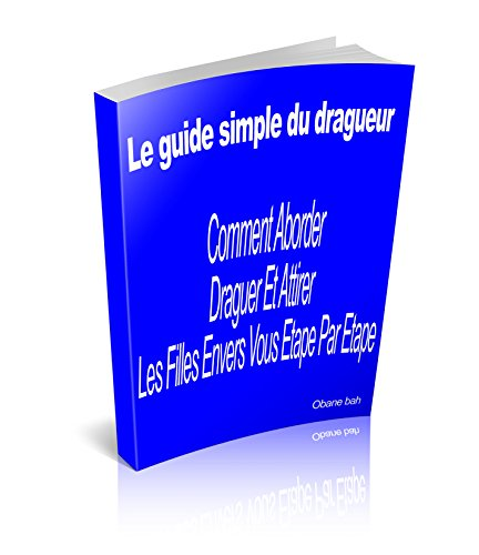Le guide simple du dragueur: Comment abo...