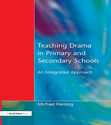 Teaching Drama in Primary and Secondary Schools: An Integrated Approach (English Edition) por Michael Fleming