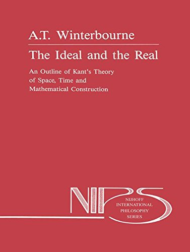 The Ideal and the Real: An Outline Of Kant's Theory Of Space, Time And Mathematical Construction (Nijhoff International Philosophy Series): Volume 37