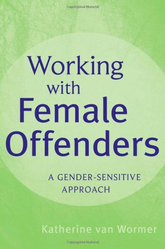 Working with Female Offenders: A Gender Sensitive Approach by Katherine van Wormer (2010-04-28)