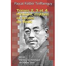 Reiki, médecine mystique de Mikao Usui: Tomes 2, 3 et 4 - Histoire, mythes et écoles