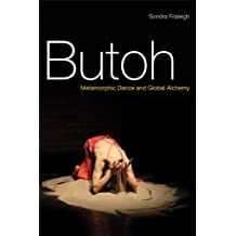 Butoh: Metamorphic Dance and Global Alchemy (English Edition)