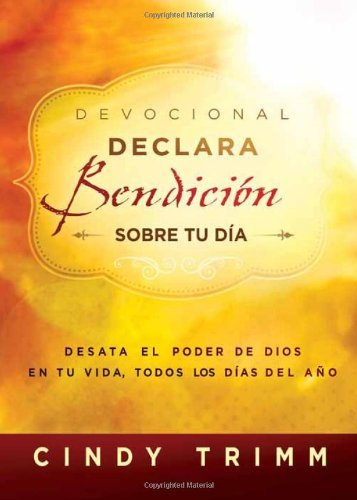 Devocional Declara bendici??n sobre tu d??a: Desata el poder de Dios en tu vida, todos los d??as del a??o (Spanish Edition) by Cindy Trimm (2014-01-07)
