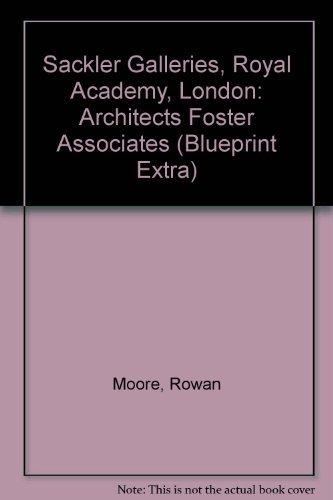 Sackler Galleries, Royal Academy, London: Architects Foster Associates (Blueprint Extra) by Rowan Moore (1992-02-06)