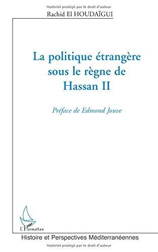 La politique étrangère sous le règne de Hassan II par Rachid El Houdaïgui