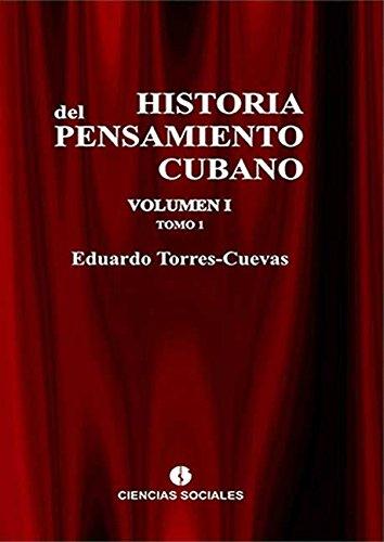 Historia del pensamiento cubano Tomo I por Eduardo Torres-Cuevas