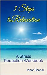 Three Steps to Relaxation: A Stress Reduction Workbook (English Edition)