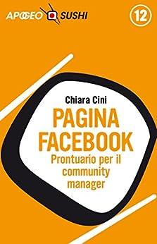 Pagina Facebook: Prontuario per il community manager (Web marketing Vol. 39) di [Cini, Chiara]