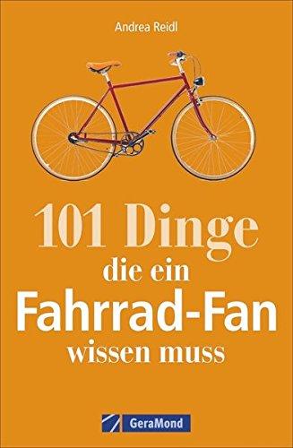 De France Radfahren Tour (Fahrrad-Geschichte: 101 Dinge, die ein Fahrrad-Fan wissen muss. Fahrradwissen für Bikebegeisterte. Alles vom Bonanzarad bis zum E-Bike, von den Anfängen des Radfahrens bis zur Tour de France.)