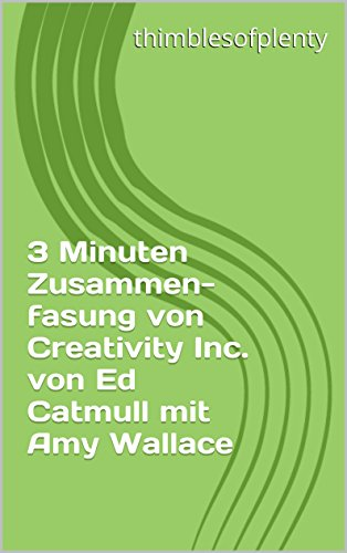 3 Minuten Zusammenfasung von Creativity Inc. von Ed Catmull mit Amy Wallace (thimblesofplenty 3 Minute Business Book Summary 1)