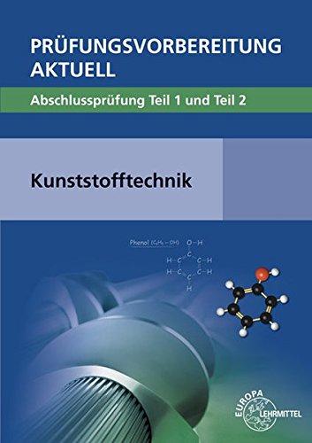Prüfungsvorbereitung aktuell - Kunststofftechnik: Abschlussprüfung Teil 1 und Teil 2