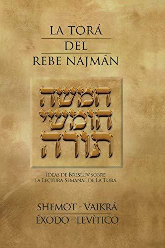 La Tora del Rebe Najman - Exodo-Levitico: Ideas de Breslov sobre la Lectura Semanal de la Tora por Rebe Najman de Breslov