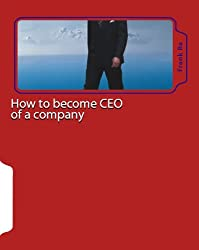 How to become CEO of a company: how to become a successful and happy CEO - Career coaching