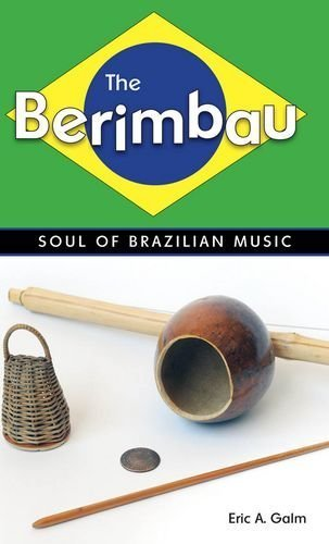 The Berimbau: Soul of Brazilian Music by Galm, Eric A. (2010) Hardcover