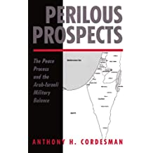 Perilous Prospects: The Peace Process And The Arab-israeli Military Balance