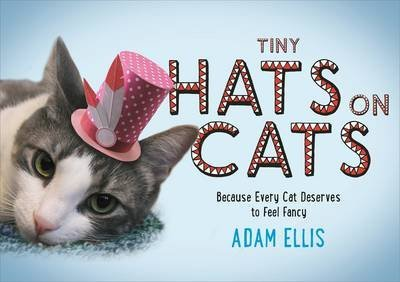 [(Tiny Hats on Cats)] [By (author) Adam Ellis] published on (November, 2015)