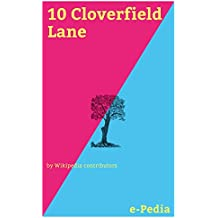 e-Pedia: 10 Cloverfield Lane: 10 Cloverfield Lane is a 2016 American psychological thriller film directed by Dan Trachtenberg, produced by J. J. Abrams ... and Damien Chazelle (English Edition)