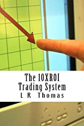 The 10XROI Trading System by L R Thomas (2014-01-01)