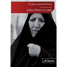Pais esquizofrenico, el - un retrato de Irán (El Mejor Periodismo)