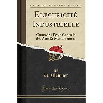 Electricité Industrielle: Cours de l'École Centrale Des Arts Et Manufactures (Classic Reprint)
