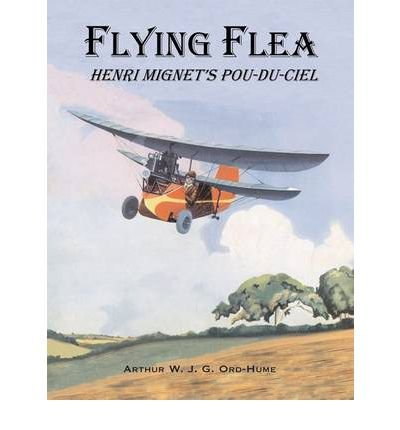 [(Flying Flea; Henri Mignet's Pou-du-Ciel)] [ By (author) Arthur W. J. G. Ord-Hume ] [July, 2011] (Flying Flea)