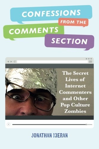 Confessions From The Comments Section: The Secret Lives of Internet Commenters and Other Pop Culture Zombies by Jonathan Kieran (2015-09-03) par Jonathan Kieran