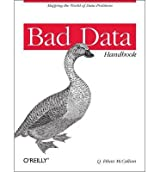 Bad Data Handbook Cleaning Up the Data So You Can Get Back to Work by McCallum, Q. Ethan ( AUTHOR ) Nov-20-2012 Paperback