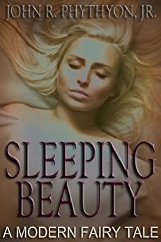 Sleeping Beauty: : A Modern Fairy Tale by [Phythyon, John]