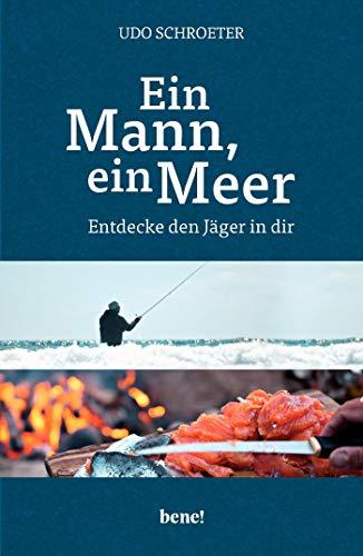Ein Mann, ein Meer.: Entdecke den Jäger in dir