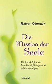 Die Mission der Seele: Frieden schließen mit leidvollen Erfahrungen und Schicksalsschlägen
