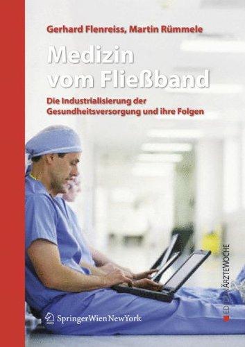 Medizin vom Fließband. Die Industrialisierung der Gesundheitsversorgung und ihre Folgen
