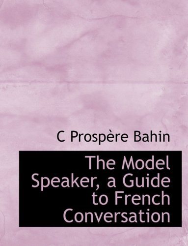 The Model Speaker, a Guide to French Conversation (Large Print Edition)