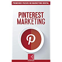 Pinterest Marketing: Turbine E Transforme Seu Negócio Com Técnicas De Marketing Digital (Primeiros Passos no Marketing Digital Livro 7) (Portuguese Edition)