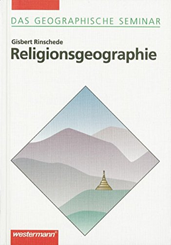 Das Geographische Seminar / Grundlagen der Geographie für Studium und Fortbildung: Religionsgeographie: 1. Auflage 1999 (Das Geographische Seminar, Band 67)