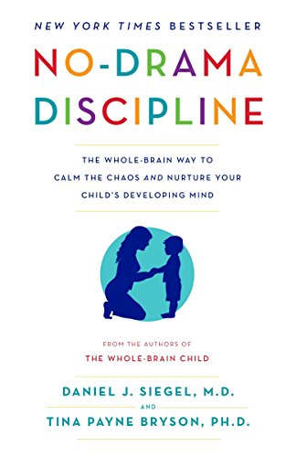 No-Drama Discipline: The Whole-Brain Way to Calm the Chaos and Nurture Your Child's Developing Mind por Daniel J. Siegel