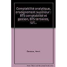 Comptabilité analytique, enseignement supérieur : BTS comptabilité et gestion, BTS tertiaires, IUT... by Henri Davasse (1995-01-01)