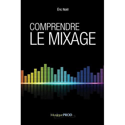 Comprendre le mixage: Édition complète