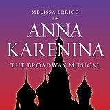 Anna Karenina - The Broadway Musical [Soundtrack] by Melissa Errico (2007-08-07)