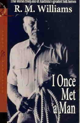 i-once-met-a-man-true-stories-from-one-of-australias-greatest-fol-heroes-by-rm-williams-3-may-1995-p