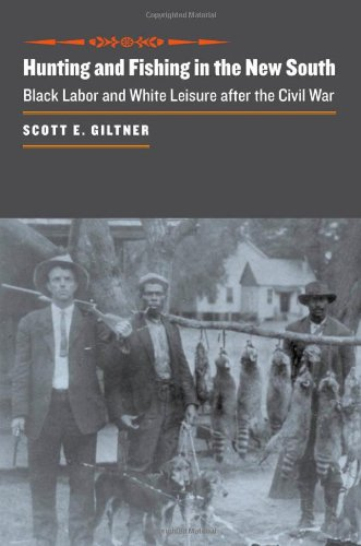 Hunting and Fishing in the New South: Black Labor and White Leisure after the Civil War (The Johns Hopkins University Studies in Historical and Political Science)