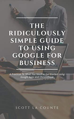 The Ridiculously Simple Guide to Using Google for Business: A Practical To What You Need to Get Started Using Google Apps and Chromebook (English Edition) -