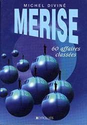 MERISE : 60 affaires classées
