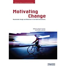 Motivating Change: Sustainable Design and Behaviour in the Built Environment (Earthscan Series on Sustainable Design) (2013-08-31)