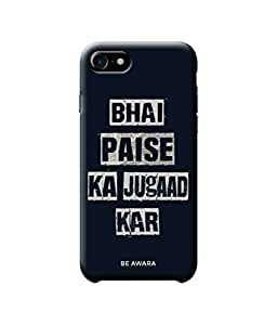 Be Awara Bhai Paise Ka Jugaad Kar Designer Mobile Phone Case Back Cover For Apple iPhone 7
